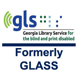 GLS - Georgia Library Services for the blind and print disabled (Formerly called GLASS)